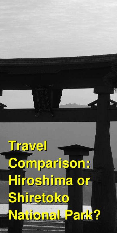 Hiroshima vs. Shiretoko National Park Travel Comparison