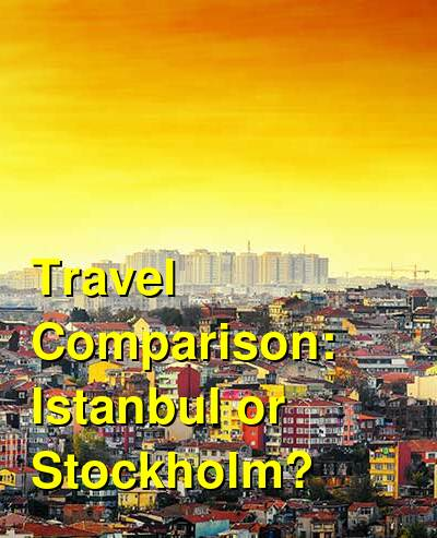 Istanbul vs. Stockholm Travel Comparison