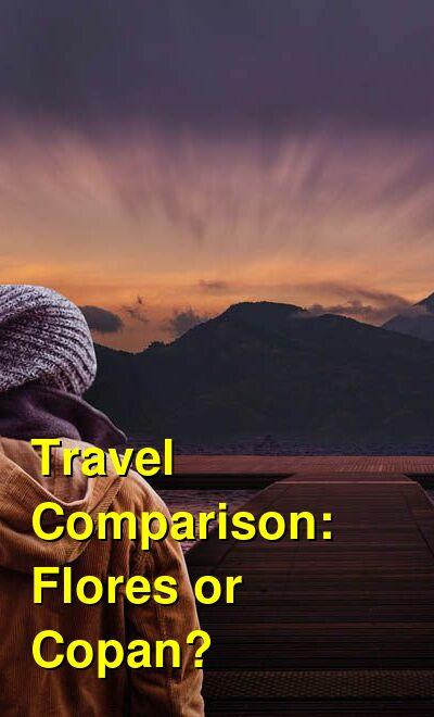 Flores vs. Copan Travel Comparison