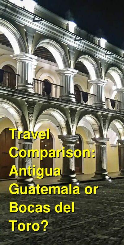 Antigua Guatemala vs. Bocas del Toro Travel Comparison