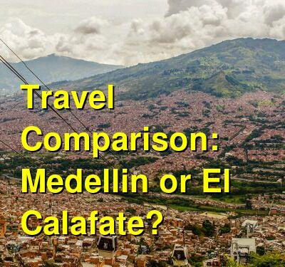 Medellin vs. El Calafate Travel Comparison