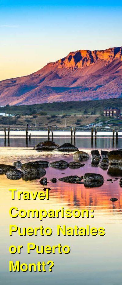 Puerto Natales vs. Puerto Montt Travel Comparison