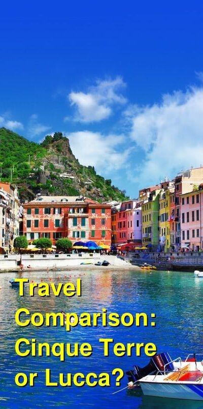 Cinque Terre vs. Lucca Travel Comparison