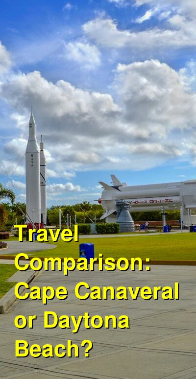 Cape Canaveral vs. Daytona Beach Travel Comparison