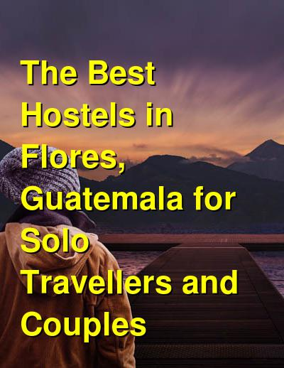 The Best Hostels in Flores, Guatemala for Solo Travellers and Couples | Budget Your Trip