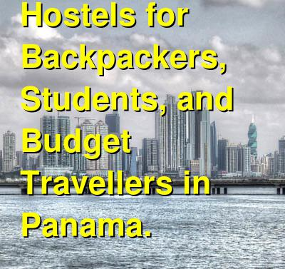 The Best Hostels for Backpackers, Students, and Budget Travellers in Panama. | Budget Your Trip