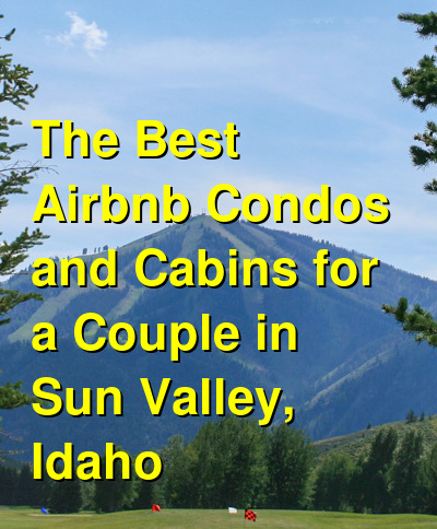 The Best Airbnb Condos and Cabins for a Couple in Sun Valley, Idaho (December 2020) | Budget Your Trip