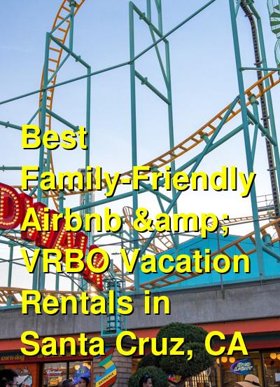 Best Family-Friendly Airbnb & VRBO Vacation Rentals in Santa Cruz, CA | Budget Your Trip