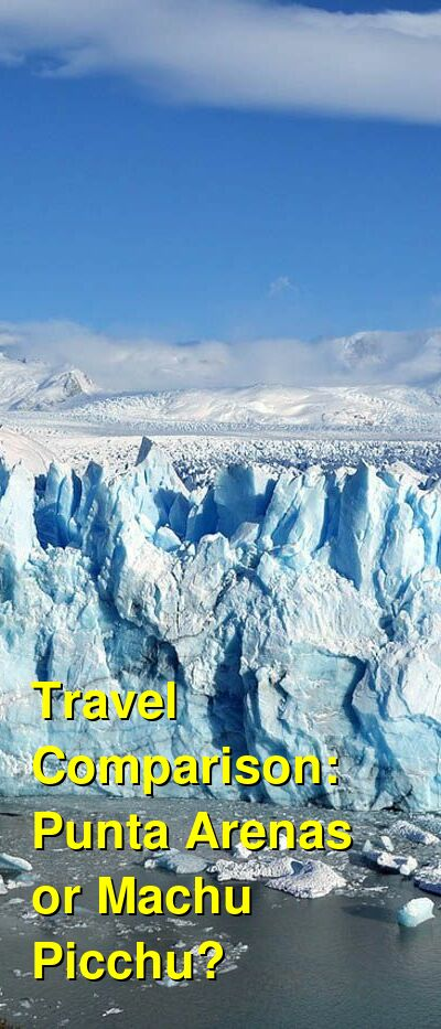 Punta Arenas vs. Machu Picchu Travel Comparison