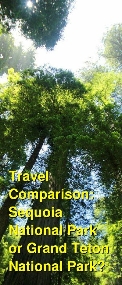 Sequoia National Park vs. Grand Teton National Park Travel Comparison