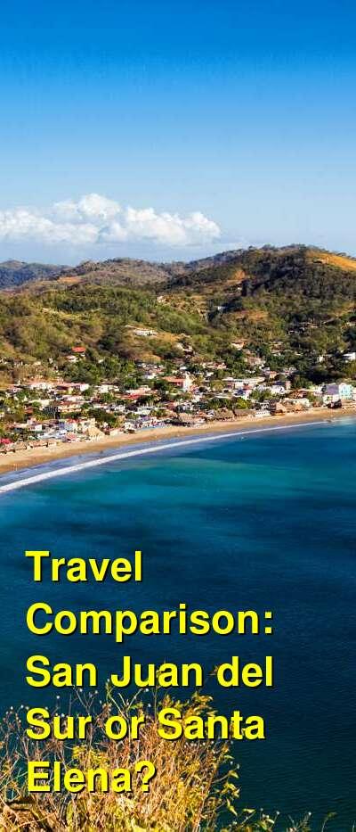 San Juan del Sur vs. Santa Elena Travel Comparison