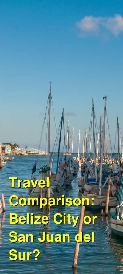 Belize City vs. San Juan del Sur Travel Comparison