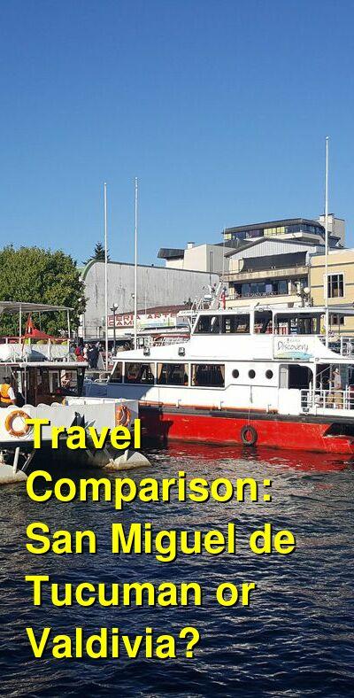 San Miguel de Tucuman vs. Valdivia Travel Comparison