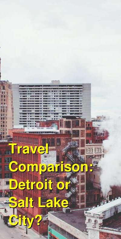 Detroit vs. Salt Lake City Travel Comparison
