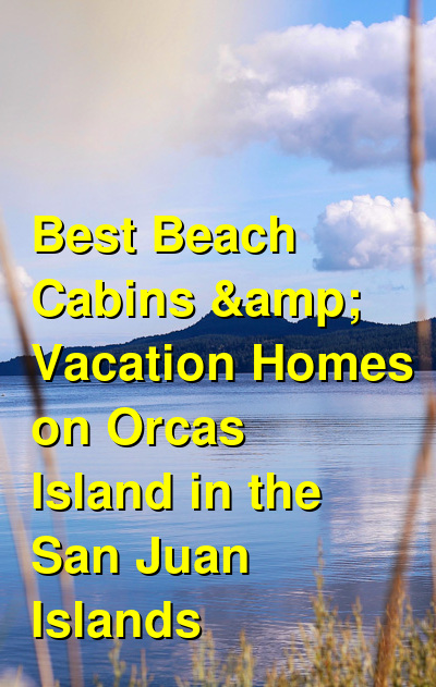 Best Beach Cabins & Vacation Homes on Orcas Island in the San Juan Islands   Budget Your Trip