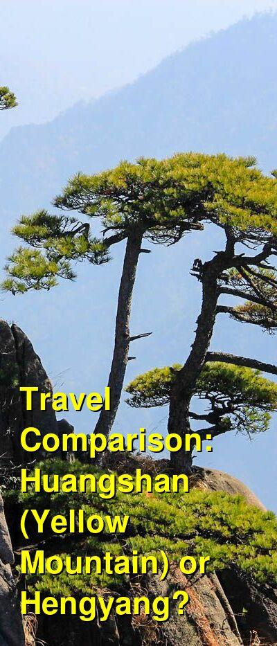 Huangshan (Yellow Mountain) vs. Hengyang Travel Comparison