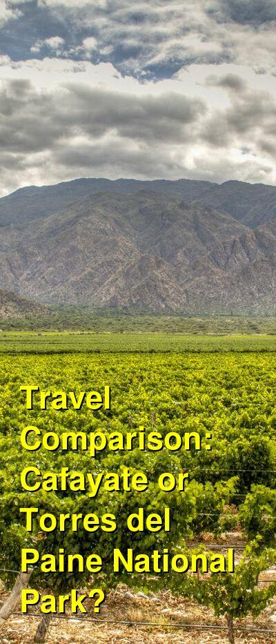 Cafayate vs. Torres del Paine National Park Travel Comparison