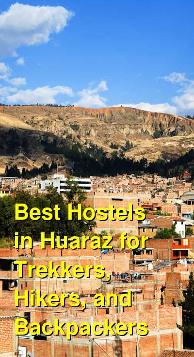 Best Hostels in Huaraz for Trekkers, Hikers, and Backpackers | Budget Your Trip