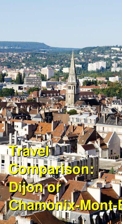 Dijon vs. Chamonix-Mont-Blanc Travel Comparison