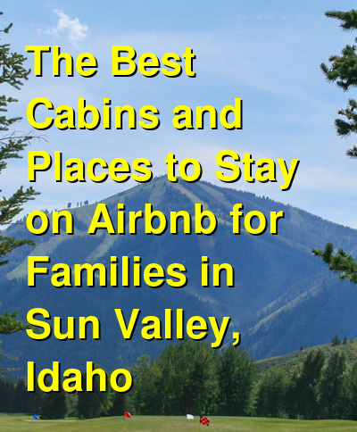 The Best Cabins and Places to Stay on Airbnb for Families in Sun Valley, Idaho (March 2021) | Budget Your Trip