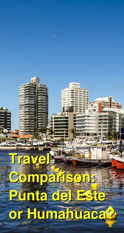 Punta del Este vs. Humahuaca Travel Comparison