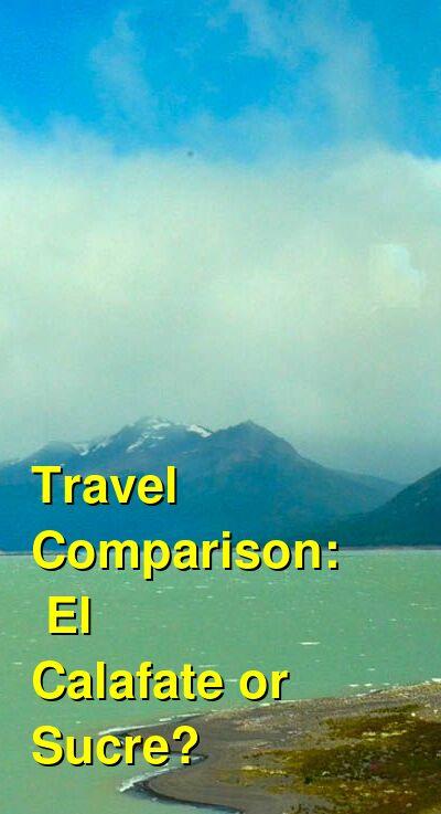 El Calafate vs. Sucre Travel Comparison