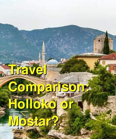 Holloko vs. Mostar Travel Comparison