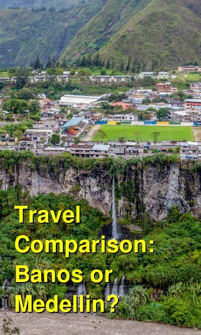 Banos vs. Medellin Travel Comparison