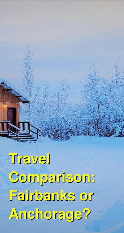 Fairbanks vs. Anchorage Travel Comparison
