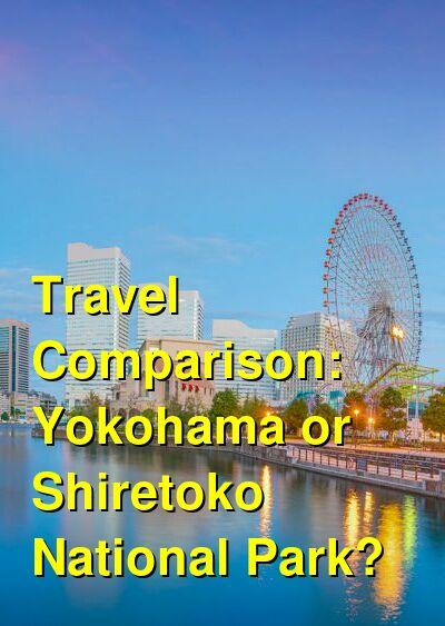 Yokohama vs. Shiretoko National Park Travel Comparison