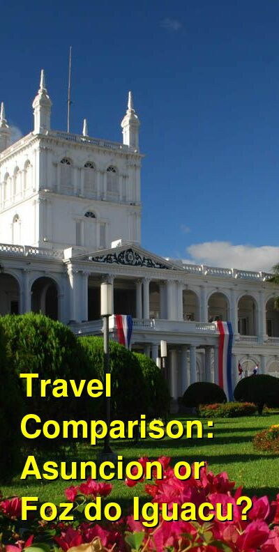 Asuncion vs. Foz do Iguacu Travel Comparison