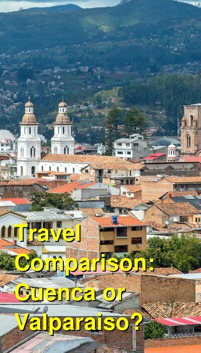 Cuenca vs. Valparaiso Travel Comparison