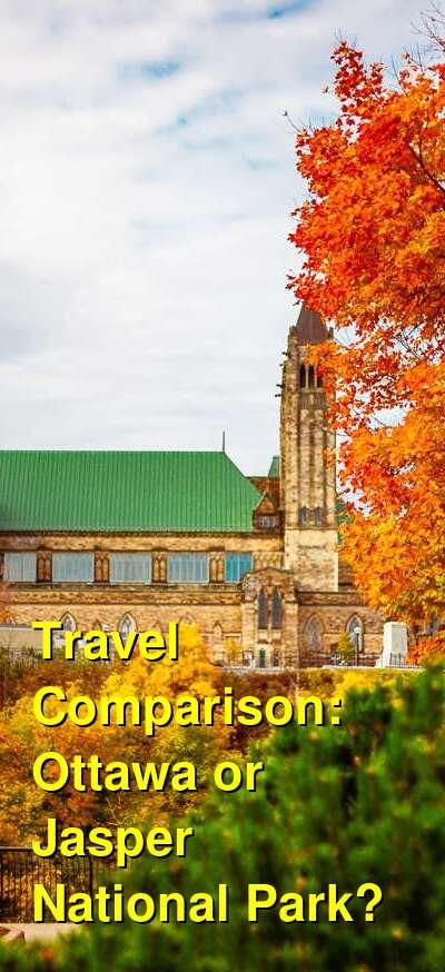 Ottawa vs. Jasper National Park Travel Comparison