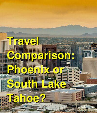 Phoenix vs. South Lake Tahoe Travel Comparison