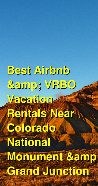 Best Airbnb & VRBO Vacation Rentals Near Colorado National Monument & Grand Junction | Budget Your Trip