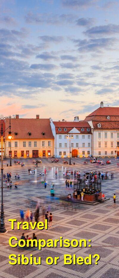 Sibiu vs. Bled Travel Comparison