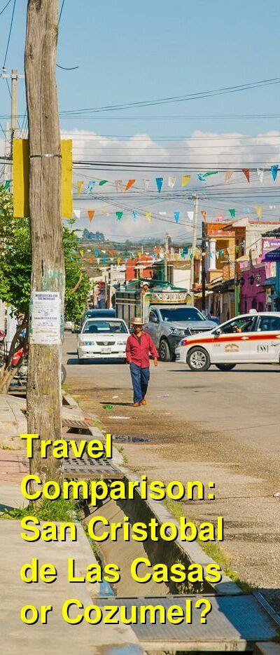 San Cristobal de Las Casas vs. Cozumel Travel Comparison