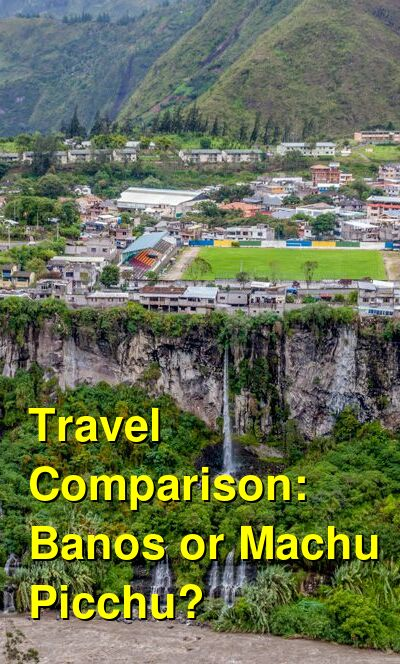 Banos vs. Machu Picchu Travel Comparison