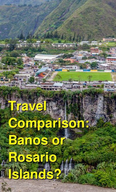Banos vs. Rosario Islands Travel Comparison