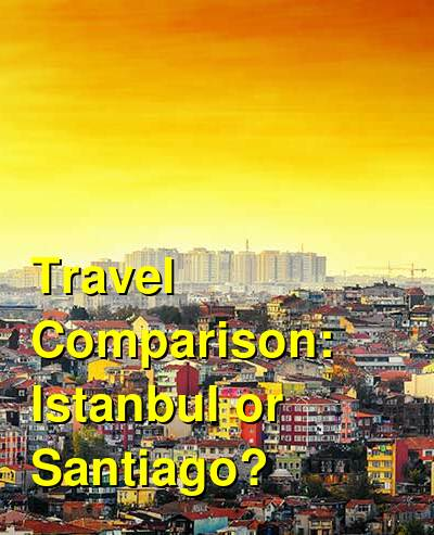 Istanbul vs. Santiago Travel Comparison