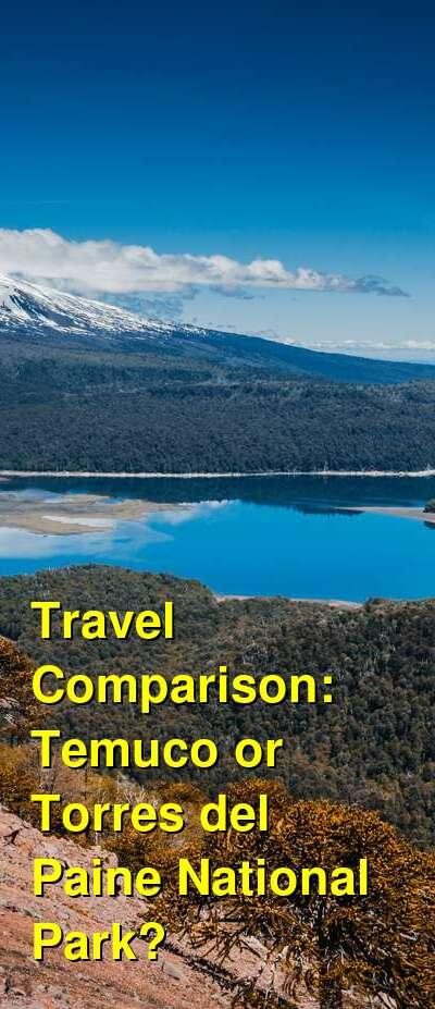 Temuco vs. Torres del Paine National Park Travel Comparison