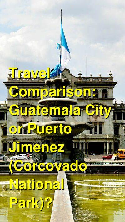 Guatemala City vs. Puerto Jimenez (Corcovado National Park) Travel Comparison