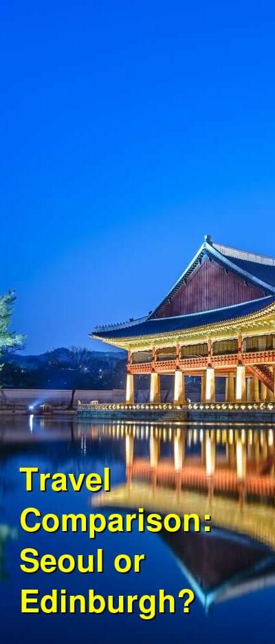 Seoul vs. Edinburgh Travel Comparison
