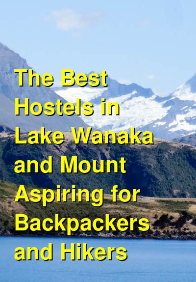 The Best Hostels in Lake Wanaka and Mount Aspiring for Backpackers and Hikers | Budget Your Trip
