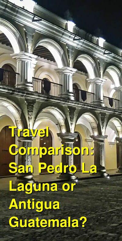 San Pedro La Laguna vs. Antigua Guatemala Travel Comparison