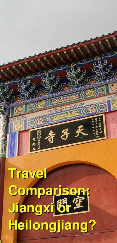 Jiangxi vs. Heilongjiang Travel Comparison