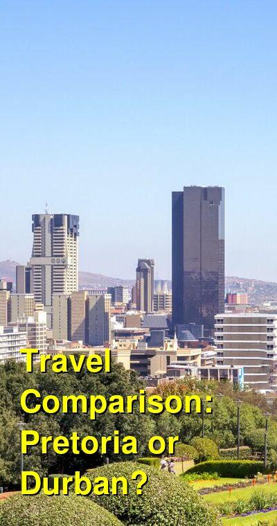 Pretoria vs. Durban Travel Comparison