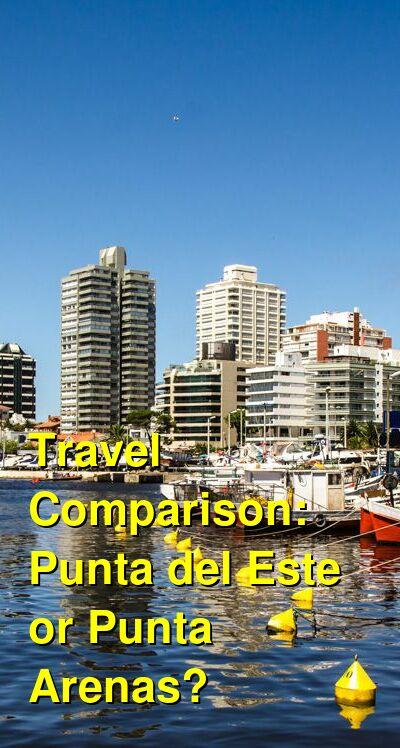 Punta del Este vs. Punta Arenas Travel Comparison