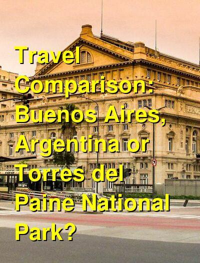 Buenos Aires, Argentina vs. Torres del Paine National Park Travel Comparison