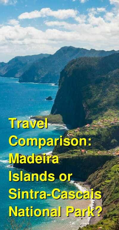 Madeira Islands vs. Sintra-Cascais National Park Travel Comparison